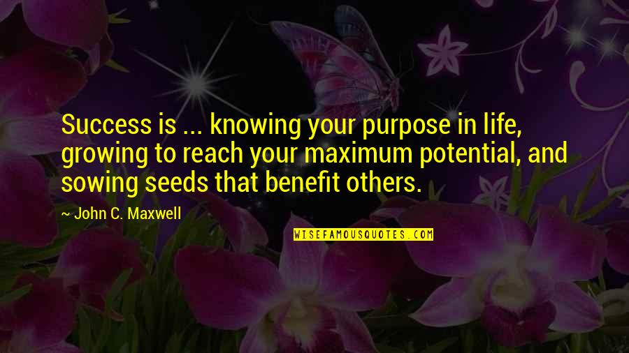 Not Knowing Your Purpose Quotes By John C. Maxwell: Success is ... knowing your purpose in life,