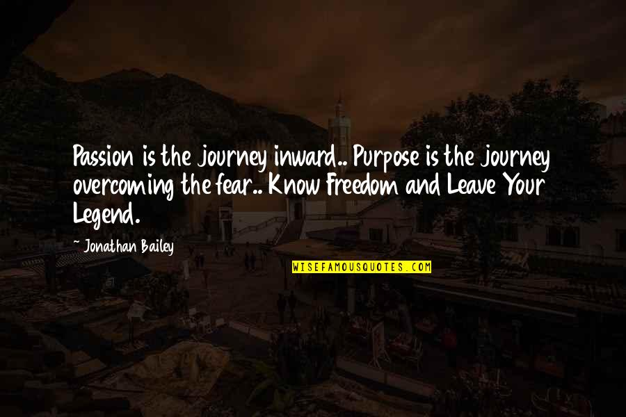 Not Knowing Your Purpose Quotes By Jonathan Bailey: Passion is the journey inward.. Purpose is the