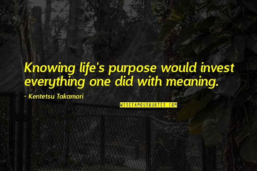 Not Knowing Your Purpose Quotes By Kentetsu Takamori: Knowing life's purpose would invest everything one did