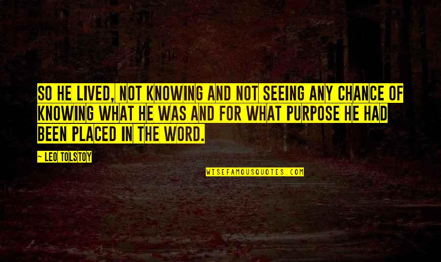 Not Knowing Your Purpose Quotes By Leo Tolstoy: So he lived, not knowing and not seeing