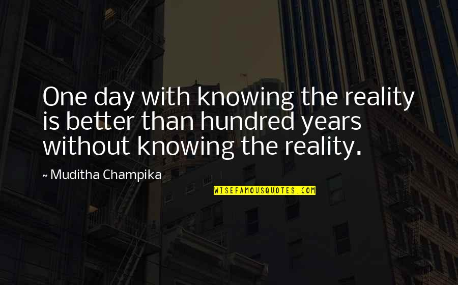 Not Knowing Your Purpose Quotes By Muditha Champika: One day with knowing the reality is better
