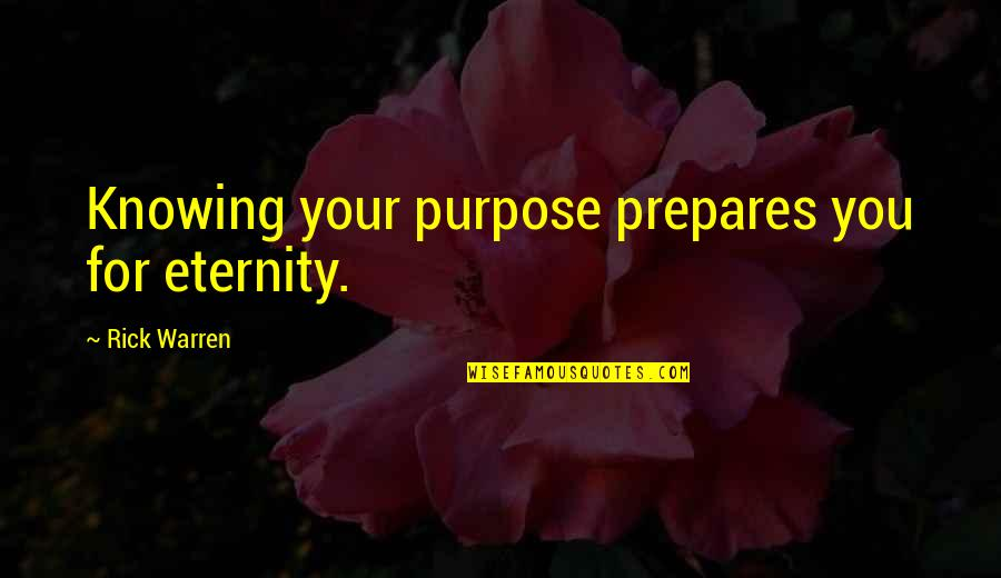 Not Knowing Your Purpose Quotes By Rick Warren: Knowing your purpose prepares you for eternity.