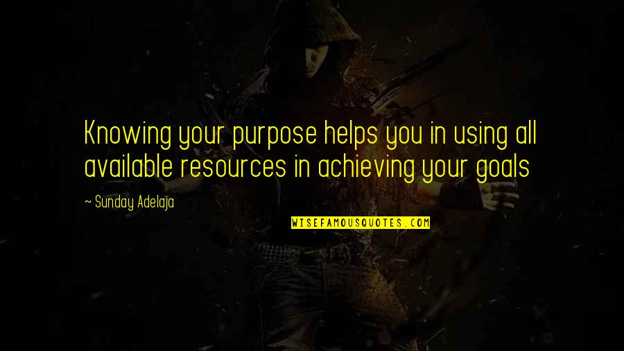 Not Knowing Your Purpose Quotes By Sunday Adelaja: Knowing your purpose helps you in using all