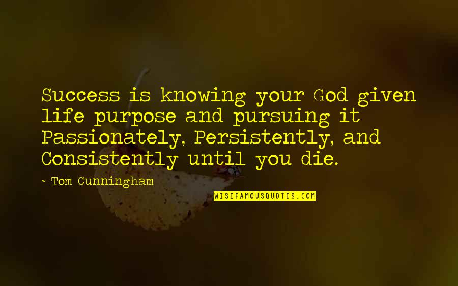 Not Knowing Your Purpose Quotes By Tom Cunningham: Success is knowing your God given life purpose