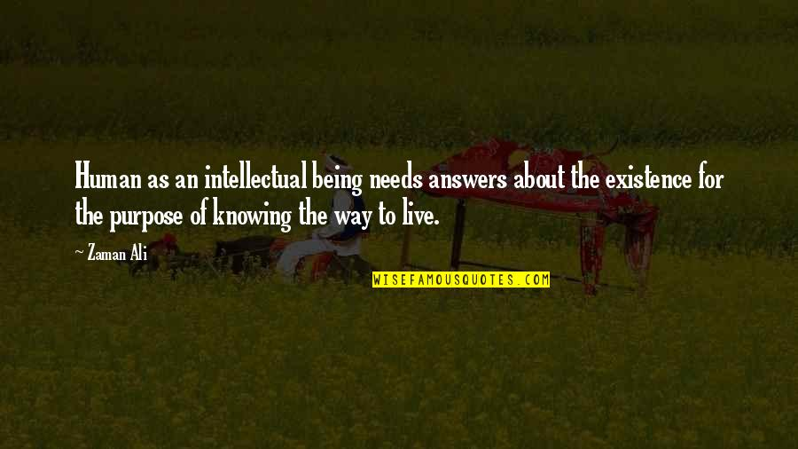 Not Knowing Your Purpose Quotes By Zaman Ali: Human as an intellectual being needs answers about