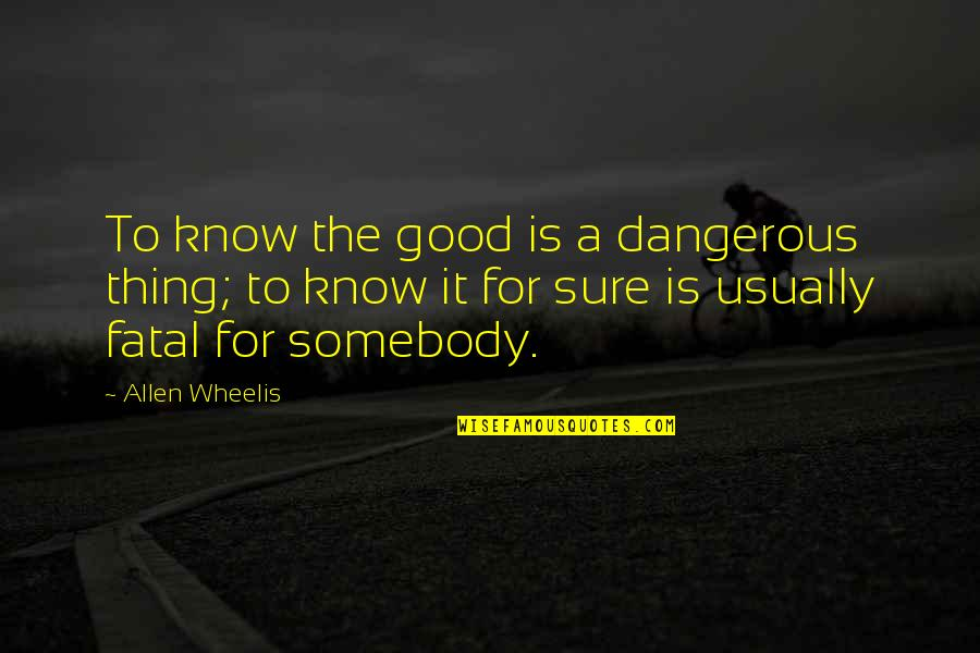 Not Letting Power Go To Your Head Quotes By Allen Wheelis: To know the good is a dangerous thing;