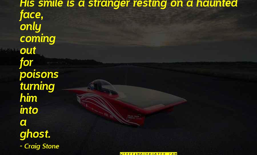 Not Letting Power Go To Your Head Quotes By Craig Stone: His smile is a stranger resting on a