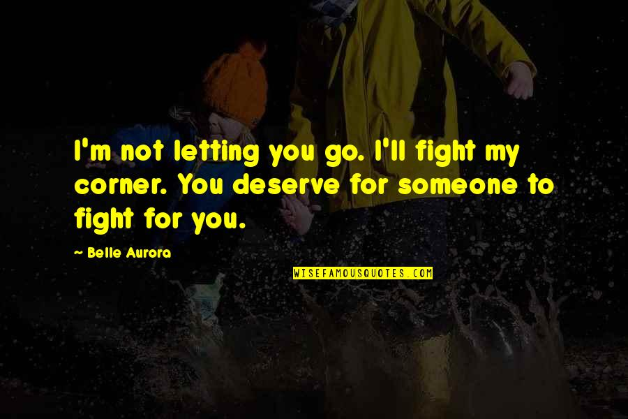 Not Letting Someone Go Quotes By Belle Aurora: I'm not letting you go. I'll fight my
