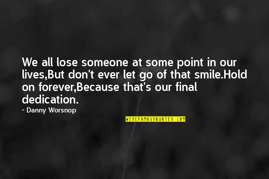 Not Letting Someone Go Quotes By Danny Worsnop: We all lose someone at some point in