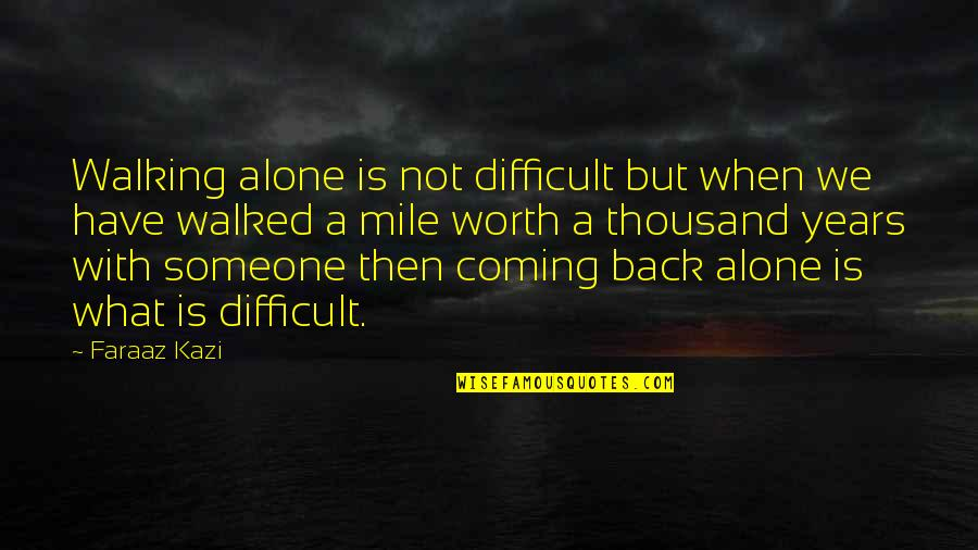 Not Letting Someone Go Quotes By Faraaz Kazi: Walking alone is not difficult but when we
