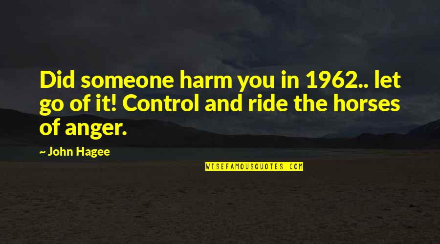 Not Letting Someone Go Quotes By John Hagee: Did someone harm you in 1962.. let go