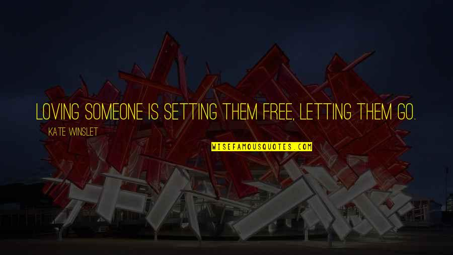 Not Letting Someone Go Quotes By Kate Winslet: Loving someone is setting them free, letting them