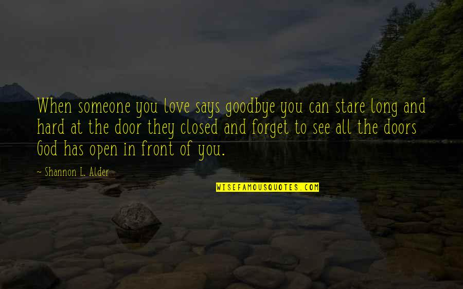 Not Letting Someone Go Quotes By Shannon L. Alder: When someone you love says goodbye you can
