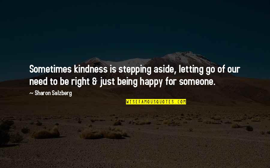 Not Letting Someone Go Quotes By Sharon Salzberg: Sometimes kindness is stepping aside, letting go of