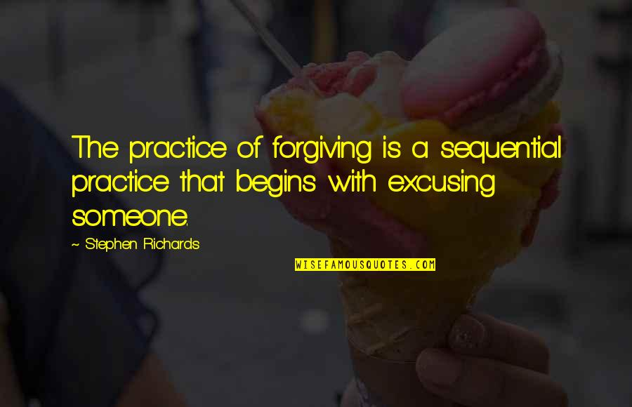 Not Letting Someone Go Quotes By Stephen Richards: The practice of forgiving is a sequential practice