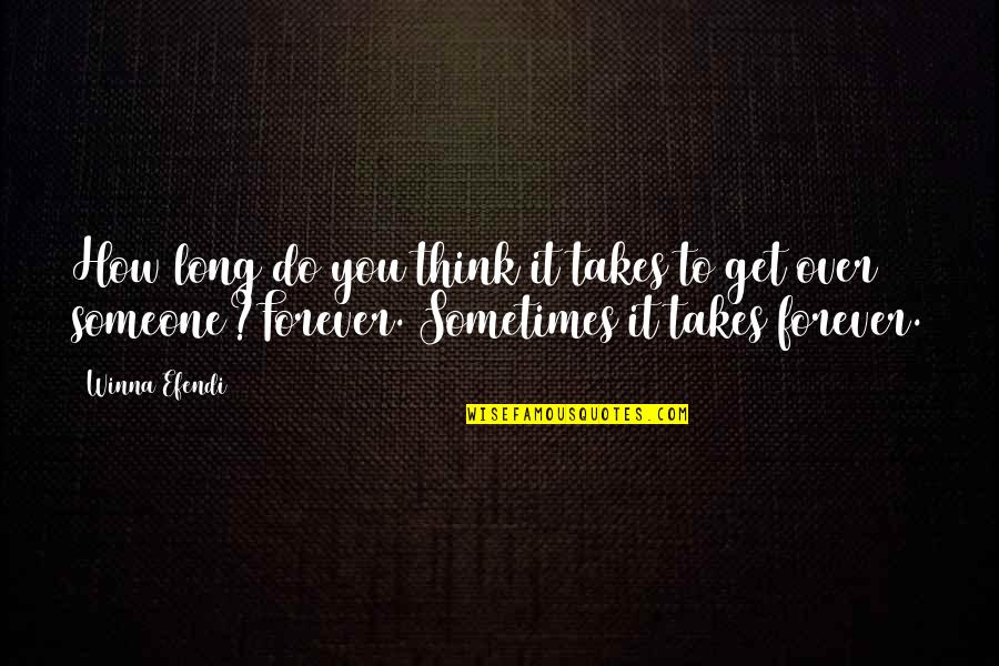 Not Letting Someone Go Quotes By Winna Efendi: How long do you think it takes to