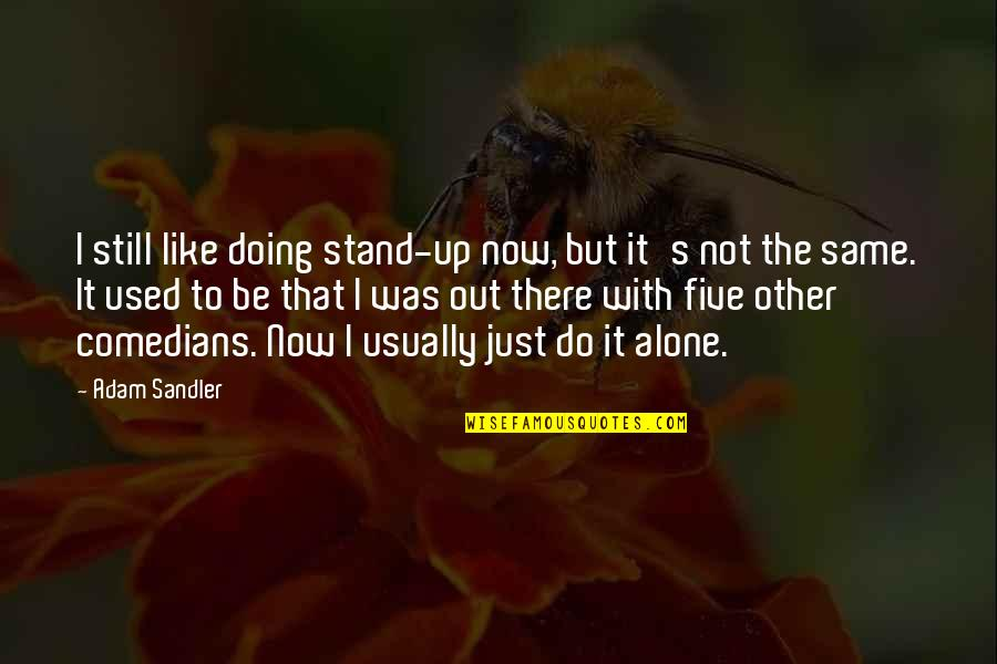 Not Like It Used To Be Quotes By Adam Sandler: I still like doing stand-up now, but it's