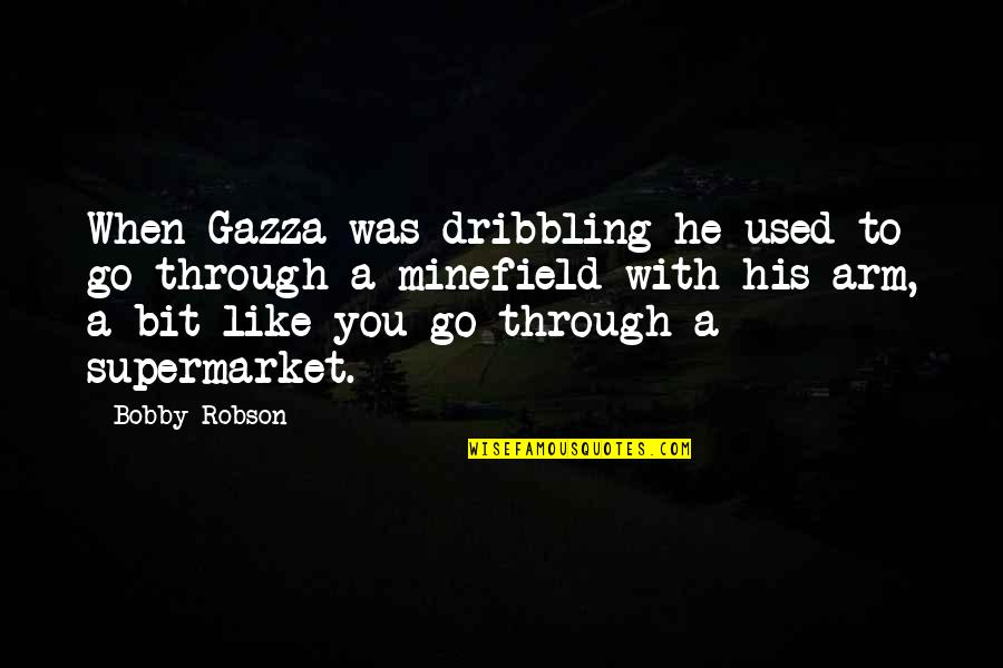 Not Like It Used To Be Quotes By Bobby Robson: When Gazza was dribbling he used to go