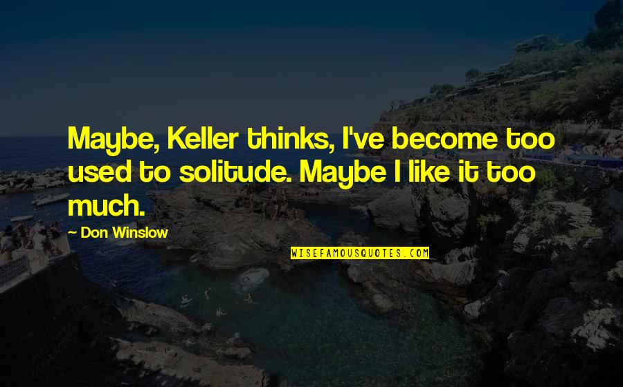 Not Like It Used To Be Quotes By Don Winslow: Maybe, Keller thinks, I've become too used to