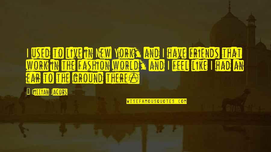 Not Like It Used To Be Quotes By Gillian Jacobs: I used to live in New York, and
