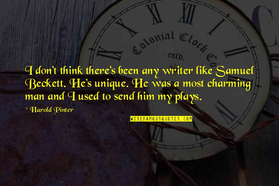 Not Like It Used To Be Quotes By Harold Pinter: I don't think there's been any writer like