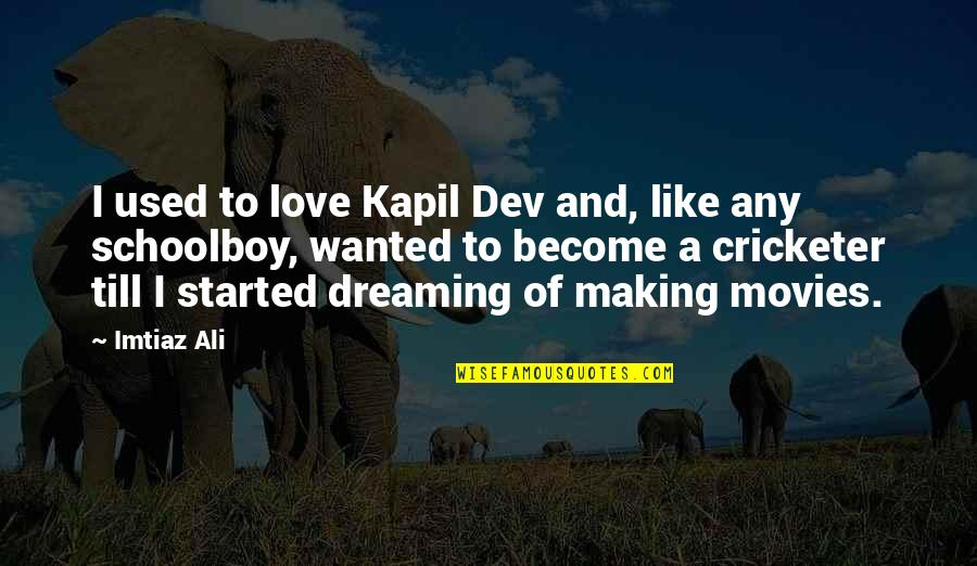 Not Like It Used To Be Quotes By Imtiaz Ali: I used to love Kapil Dev and, like