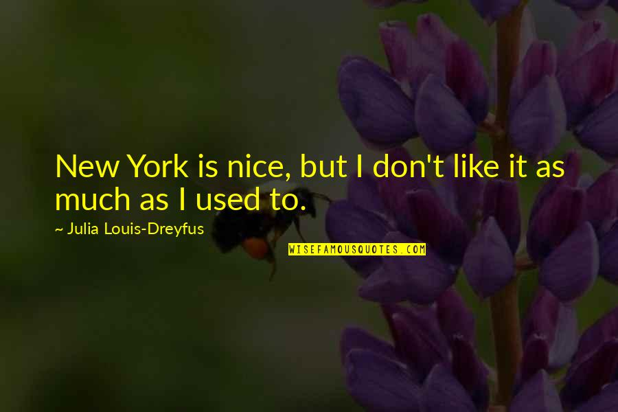 Not Like It Used To Be Quotes By Julia Louis-Dreyfus: New York is nice, but I don't like