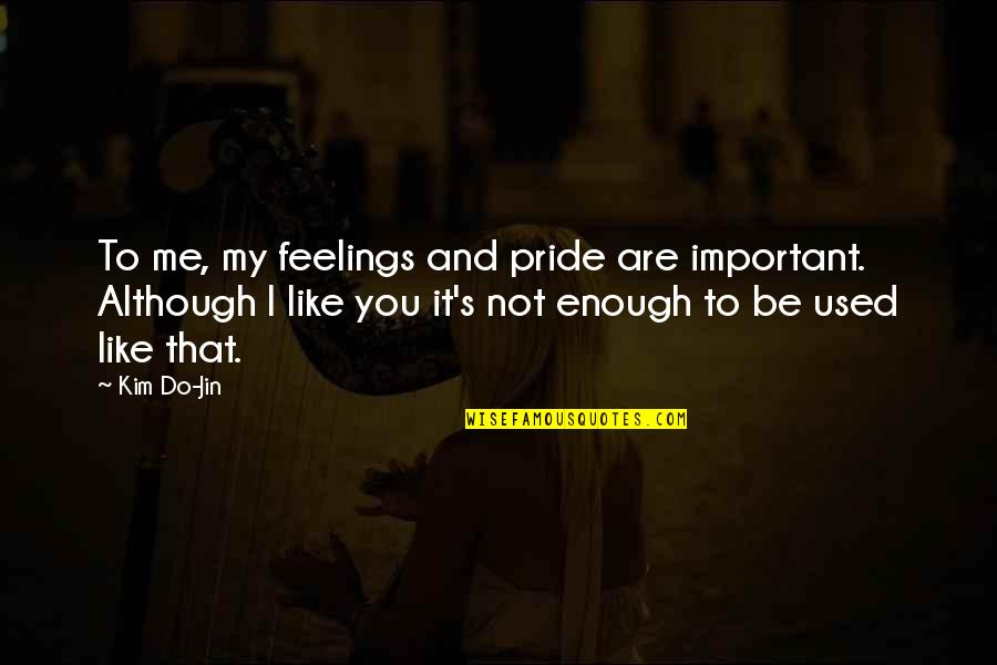 Not Like It Used To Be Quotes By Kim Do-Jin: To me, my feelings and pride are important.