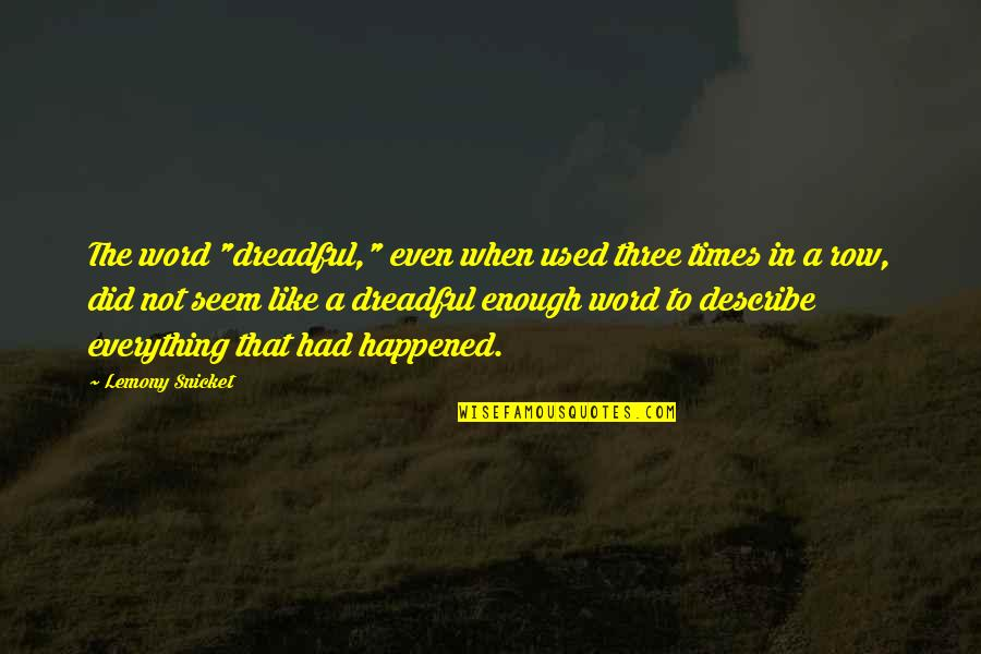 """Not Like It Used To Be Quotes By Lemony Snicket: The word """"dreadful,"""" even when used three times"""
