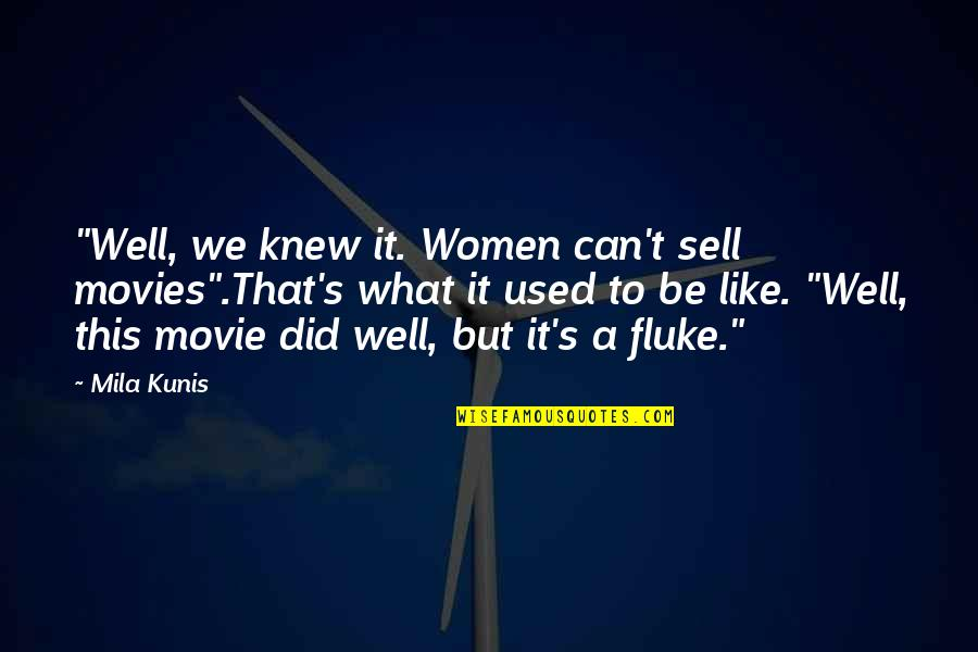 """Not Like It Used To Be Quotes By Mila Kunis: """"Well, we knew it. Women can't sell movies"""".That's"""