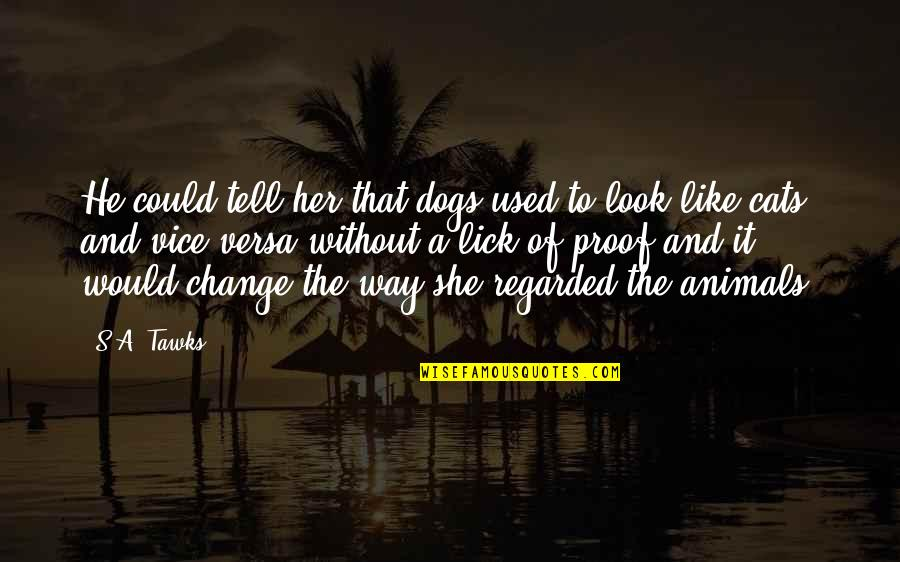 Not Like It Used To Be Quotes By S.A. Tawks: He could tell her that dogs used to