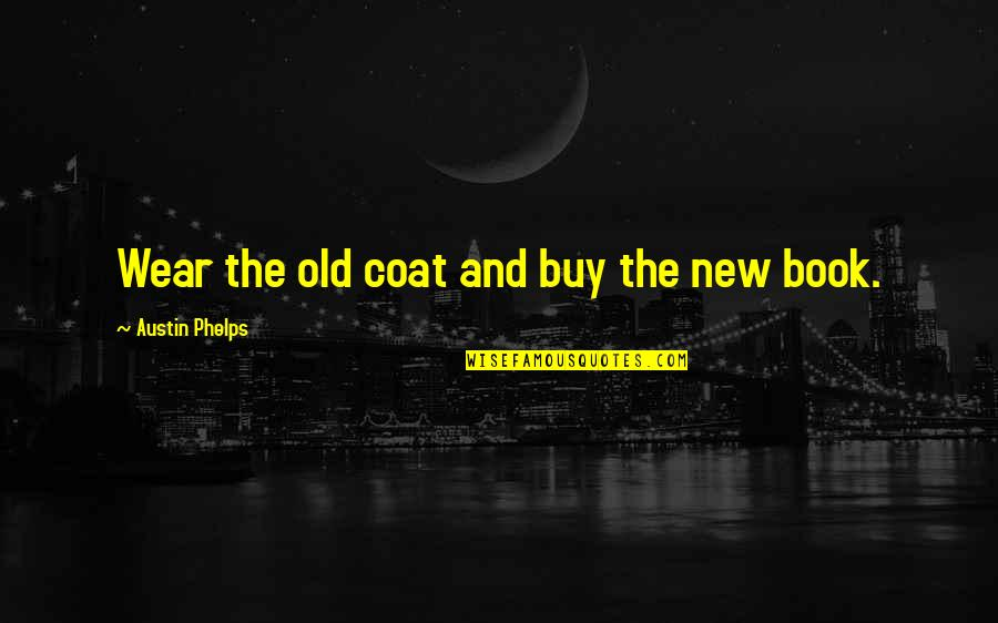 Not Liking A Guy Quotes By Austin Phelps: Wear the old coat and buy the new