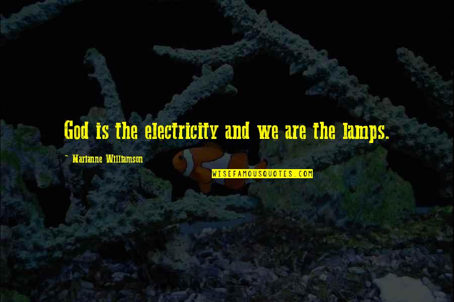 Not Liking A Guy Quotes By Marianne Williamson: God is the electricity and we are the
