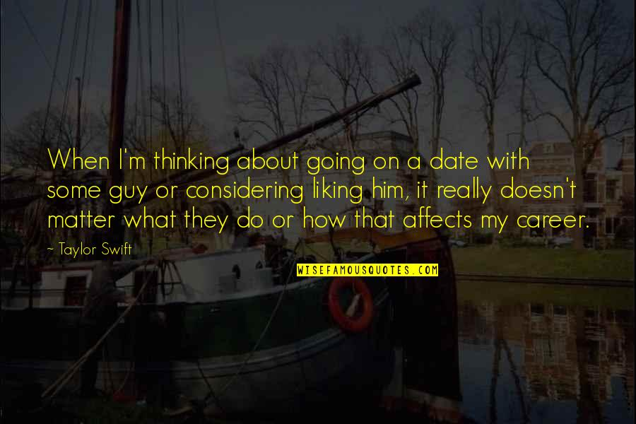 Not Liking A Guy Quotes By Taylor Swift: When I'm thinking about going on a date