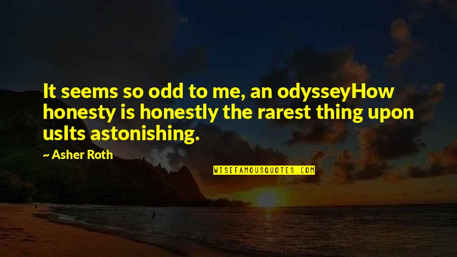 Not Liking Post Quotes By Asher Roth: It seems so odd to me, an odysseyHow