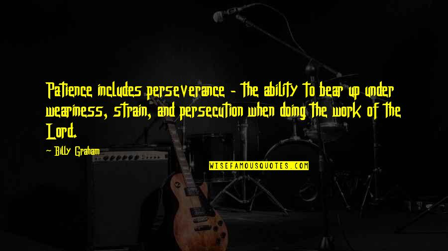 Not Liking Post Quotes By Billy Graham: Patience includes perseverance - the ability to bear