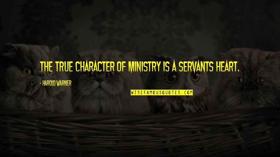 Not Liking Post Quotes By Harold Warner: The true character of ministry is a servants