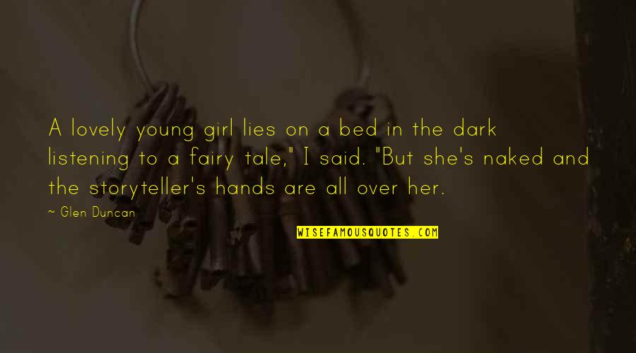 Not Listening To Lies Quotes By Glen Duncan: A lovely young girl lies on a bed