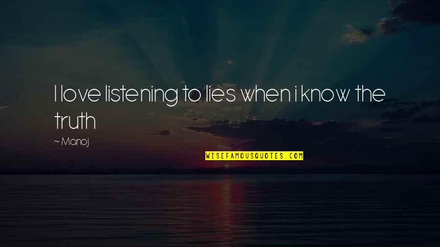 Not Listening To Lies Quotes By Manoj: I love listening to lies when i know