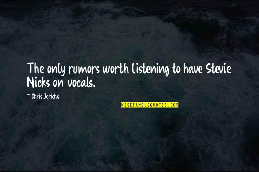 Not Listening To Rumors Quotes By Chris Jericho: The only rumors worth listening to have Stevie