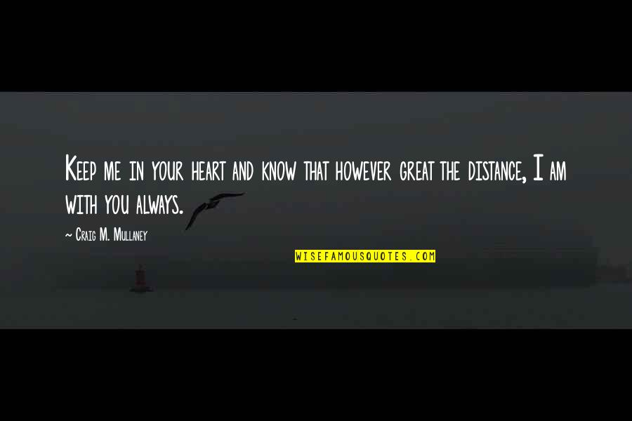 Not Listening To Rumors Quotes By Craig M. Mullaney: Keep me in your heart and know that