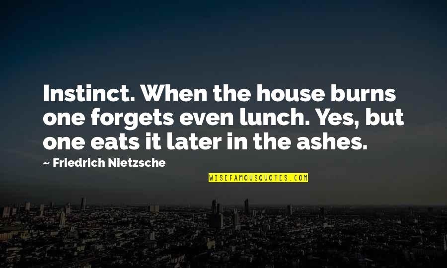 Not Listening To Rumors Quotes By Friedrich Nietzsche: Instinct. When the house burns one forgets even
