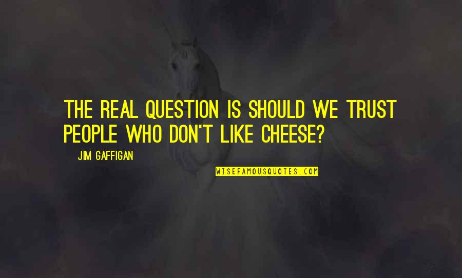 Not Listening To Rumors Quotes By Jim Gaffigan: The real question is should we trust people