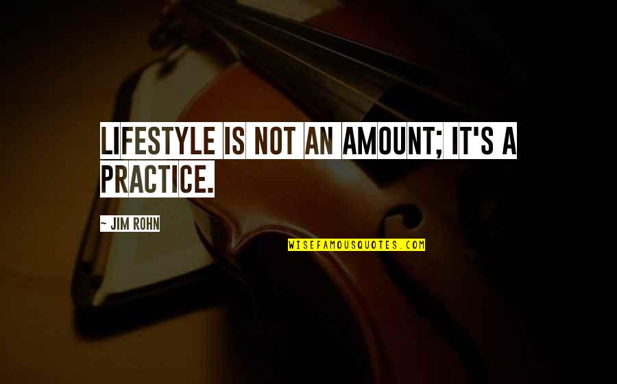 Not Listening To Rumors Quotes By Jim Rohn: Lifestyle is not an amount; it's a practice.
