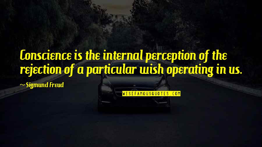 Not Listening To Rumors Quotes By Sigmund Freud: Conscience is the internal perception of the rejection