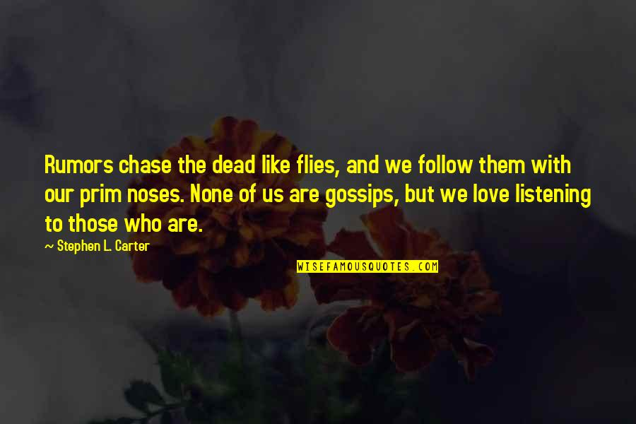 Not Listening To Rumors Quotes By Stephen L. Carter: Rumors chase the dead like flies, and we