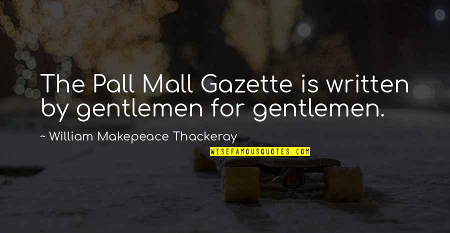 Not Listening To Rumors Quotes By William Makepeace Thackeray: The Pall Mall Gazette is written by gentlemen