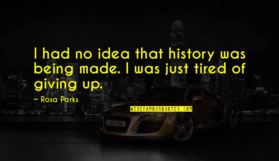 Not Living In The Past Anymore Quotes By Rosa Parks: I had no idea that history was being