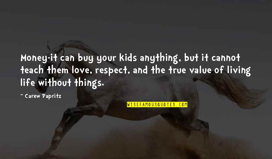 Not Living Without You Quotes By Carew Papritz: Money-it can buy your kids anything, but it