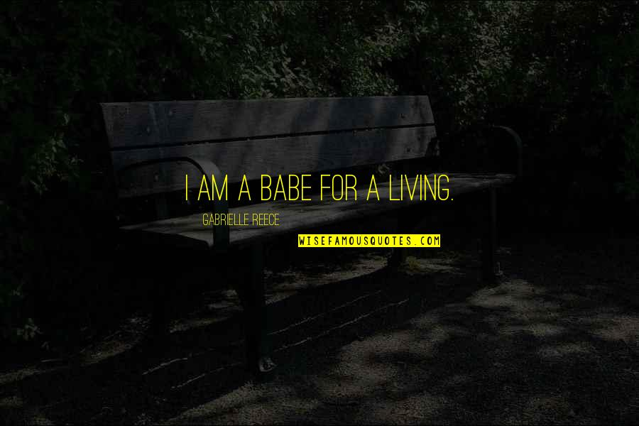Not Living Without You Quotes By Gabrielle Reece: I am a babe for a living.